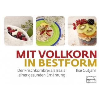 """Ilse Gutjahr, """"Mit Vollkorn in Bestform"""""""